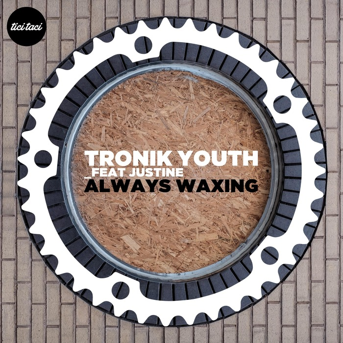 Tronik Youth feat. Justine - Always Waxing [2016] [TICITACI 029]